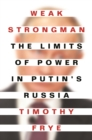 Weak Strongman : The Limits of Power in Putin's Russia - Book