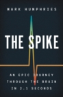 The Spike : An Epic Journey Through the Brain in 2.1 Seconds - eBook