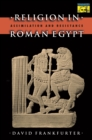 Religion in Roman Egypt : Assimilation and Resistance - eBook