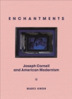 Enchantments : Joseph Cornell and American Modernism - eBook