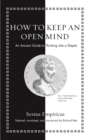 How to Keep an Open Mind : An Ancient Guide to Thinking Like a Skeptic - eBook