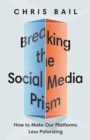 Breaking the Social Media Prism : How to Make Our Platforms Less Polarizing - eBook