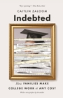 Indebted : How Families Make College Work at Any Cost - Book