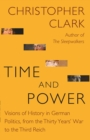 Time and Power : Visions of History in German Politics, from the Thirty Years' War to the Third Reich - Book