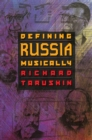 Defining Russia Musically : Historical and Hermeneutical Essays - eBook
