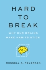 Hard to Break : Why Our Brains Make Habits Stick - eBook