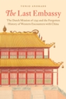 The Last Embassy : The Dutch Mission of 1795 and the Forgotten History of Western Encounters with China - eBook