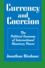 Currency and Coercion : The Political Economy of International Monetary Power - eBook