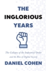 The Inglorious Years : The Collapse of the Industrial Order and the Rise of Digital Society - eBook