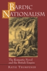 Bardic Nationalism : The Romantic Novel and the British Empire - eBook