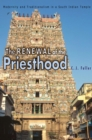 The Renewal of the Priesthood : Modernity and Traditionalism in a South Indian Temple - eBook