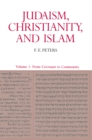 Judaism, Christianity, and Islam: The Classical Texts and Their Interpretation, Volume I : From Convenant to Community - eBook