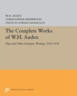 The Complete Works of W.H. Auden : Plays and Other Dramatic Writings, 1928-1938 - Book