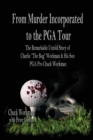 "From Murder Incorporated to the PGA Tour : The Remarkable, Untold Story of Charlie ""the Bug"" Workman & His Son PGA Pro Chuck Workman - Book"