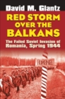 Red Storm Over the Balkans : The Failed Soviet Invasion of Romania, Spring 1944 - Book