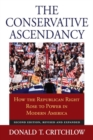 The Conservative Ascendancy : How the Republican Right Rose to Power in Modern America - Book