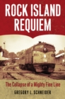 Rock Island Requiem : The Collapse of a Mighty Fine Line - eBook