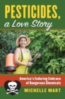Pesticides, A Love Story : America's Enduring Embrace of Dangerous Chemicals - eBook