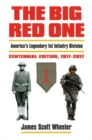 The Big Red One : America's Legendary 1st Infantry Division Centennial Edition 1917 - 2017 - Book