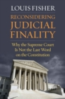 Reconsidering Judicial Finality : Why the Supreme Court Is Not the Last Word on the Constitution - Book