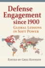 Defense Engagement since 1900 : Global Lessons in Soft Power - eBook