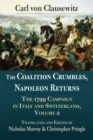 The Coalition Crumbles, Napoleon Returns : The 1799 Campaign in Italy and Switzerland, Volume 2 - Book