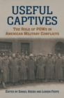 Useful Captives : The Role of POWs in American Military Conflicts - Book