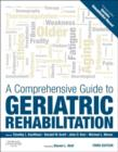 A Comprehensive Guide to Geriatric Rehabilitation : [previously entitled Geriatric Rehabilitation Manual] - Book