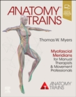 Anatomy Trains : Myofascial Meridians for Manual Therapists and Movement Professionals - Book