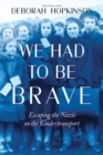 We Had to Be Brave: Escaping the Nazis on the Kindertransport - Book