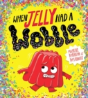 When Jelly Had a Wobble (PB) - Book