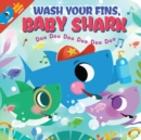 Wash Your Fins, Baby Shark! Doo Doo Doo Doo Doo Doo (BB) - Book