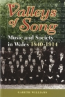 Valleys of Song : Music and Society in Wales, 1840-1914 - Book