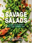 Savage Salads : Fierce flavours, Filling power-ups - Book