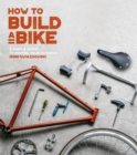 How to Build a Bike : A Simple Guide to Making Your Own Ride - Book