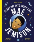 Work It, Girl: Mae Jemison : Blast off into space like - Book