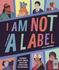 I Am Not a Label : 34 disabled artists, thinkers, athletes and activists from past and present - Book