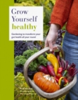 Grow Yourself Healthy : Gardening to transform your gut health all year round - Book