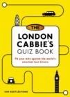 The London Cabbie's Quiz Book : Pit your wits against the world's smartest taxi drivers - Book