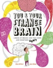 You & Your Strange Brain : A Book of Brains, How they Work and Sometimes Don't - Book