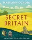 Secret Britain : Unearthing our Mysterious Past - Book