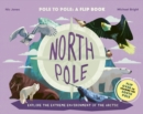 North Pole / South Pole : From Pole to Pole: a Flip Book - Book