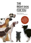 The Right Dog for You : How to choose the perfect breed for you and your family - Book