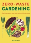 Zero Waste Gardening : Maximize space and taste with minimal waste - Book