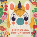 Little Faces: Slow Down, Tiny Unicorn! - Book