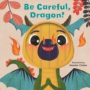 Little Faces: Be Careful, Dragon! - Book