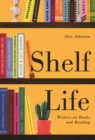 Shelf Life : Writers on Books and Reading - Book