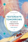 Yesterday's Tomorrows : The Story of Classic British Science Fiction in 100 Books - Book