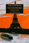 The Corpse in the Waxworks : A Paris Mystery - Book