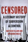 Censored : A Literary History of Subversion & Control - Book